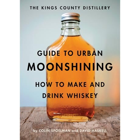 Kings County Guide to Urban Moonshining by David Haskell and Colin Spoelman