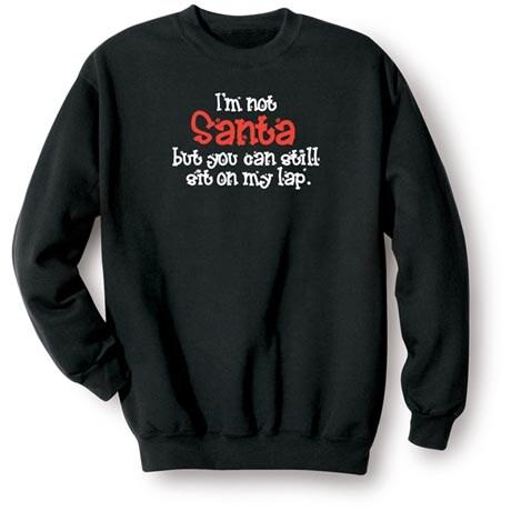 I'm Not Santa Sweatshirt