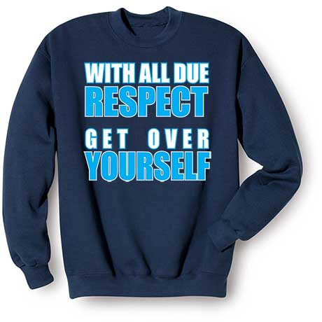 With All Do Respect Sweatshirt