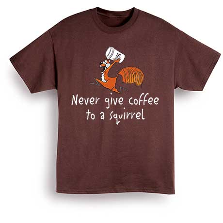Never Give Coffee To Squirrel T-Shirt