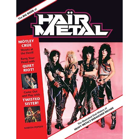 The Big Book Of Hair Metal: The Illustrated History Of Heavy Metal's Decade