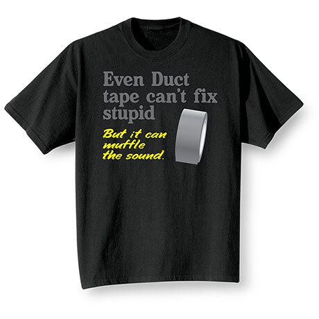 Even Duct Tape Can't Fix Stupid T-Shirt
