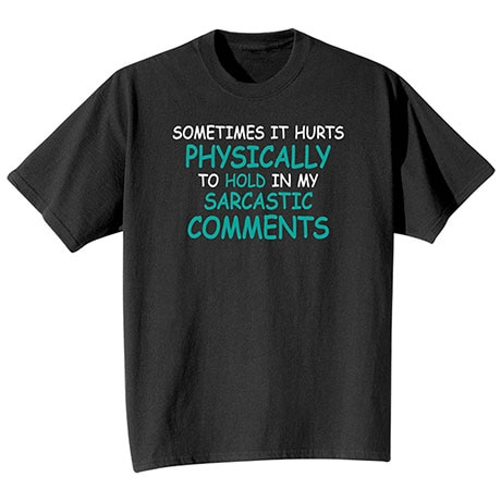 It Hurts To Hold In My Sarcastic Comments T-Shirt