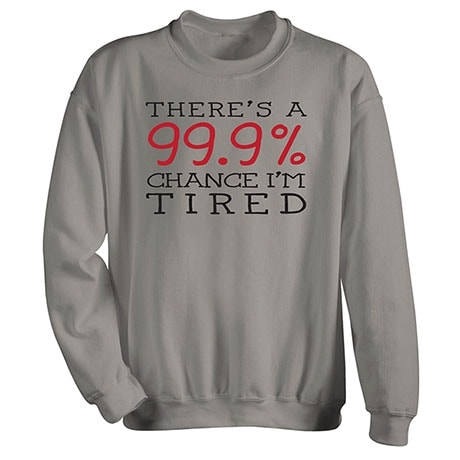 99.9% Chance I'm Tired T-Shirt
