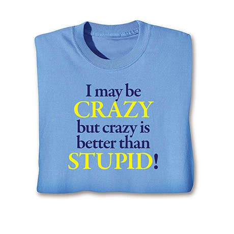 Crazy Is Better Than Stupid T-Shirt