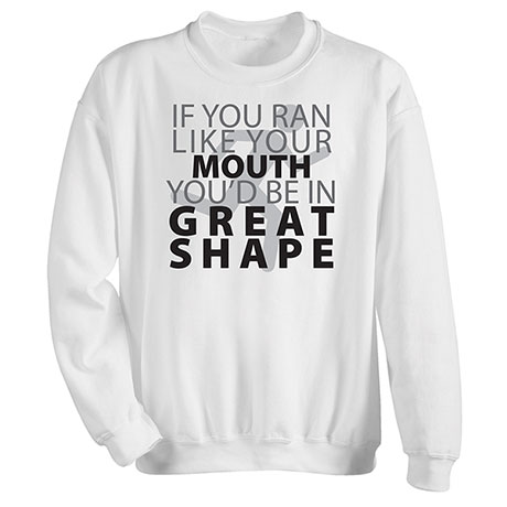 If You Ran Like Your Mouth T-Shirt