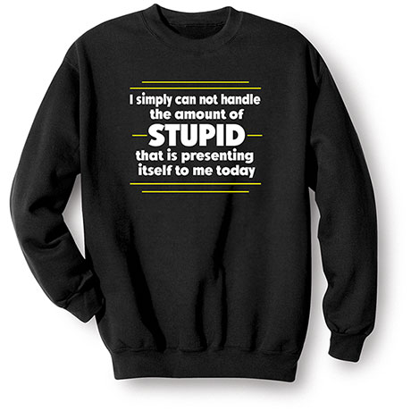 Can Not Handle The Amount Of Stupid T-Shirt
