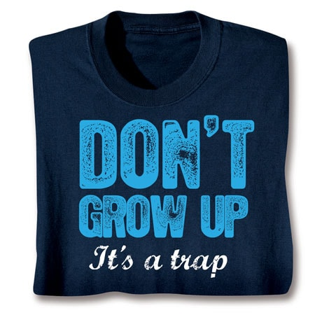 Don't Grow Up It's A Trap T-Shirt