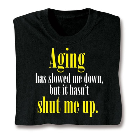 Aging Has Slowed Me Down T-Shirt