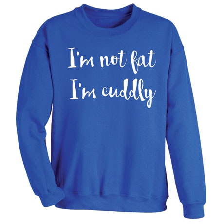 I'm Not Fat I'm Cuddly T-Shirt