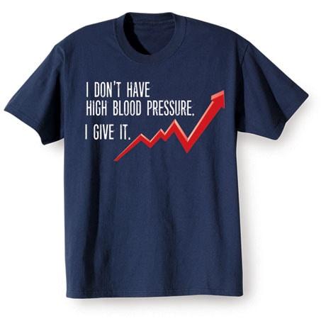 I Give High Blood Pressure T-Shirt