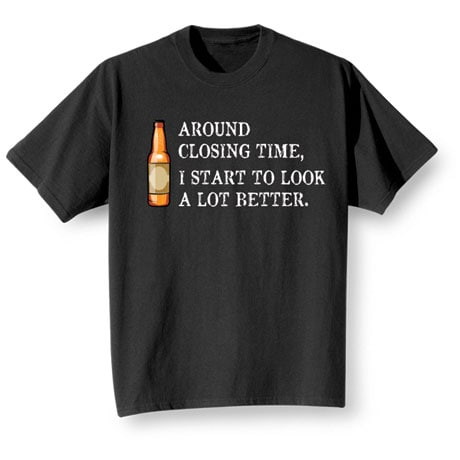 Look A Lot Better At Closing Time T-Shirt