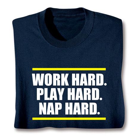 Work Hard. Play Hard. Nap Hard. Shirts