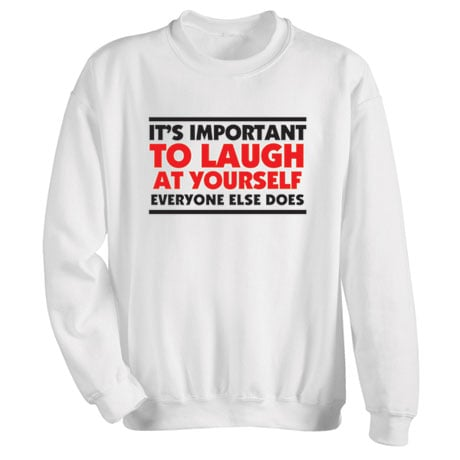 Laugh At Yourself Shirts