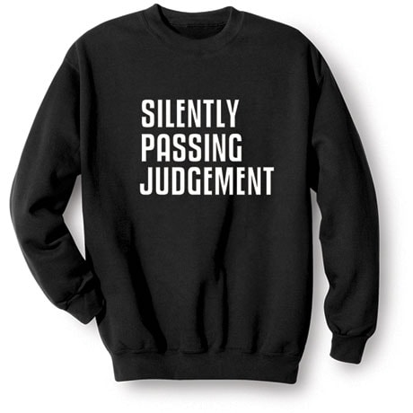 Silently Passing Judgement Shirts