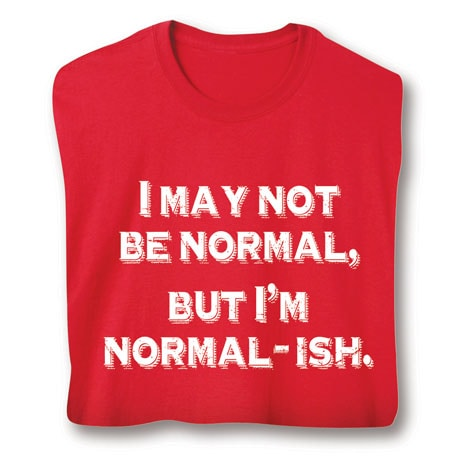 I'm Normal-Ish Shirts