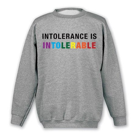 Intolerance Is Intolerable Shirts