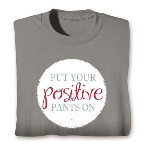 Put Your Positive Pants On Shirts