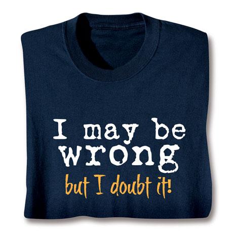 I May Be Wrong Shirts