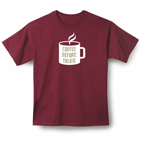 Coffee Before Talkie Shirts