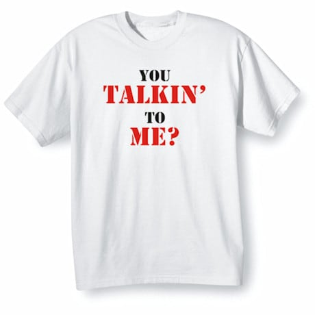 You Talkin' To Me Shirts