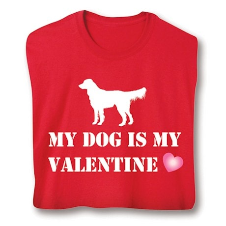 My Dog Is My Valentine Shirts