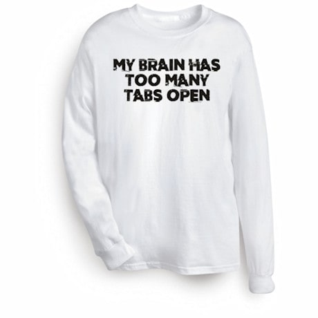 My Brain Has Too Many Tabs Open Shirts