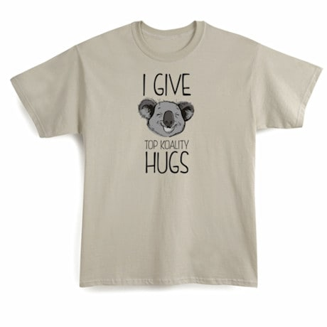 I Give Top Koality Hugs Shirts