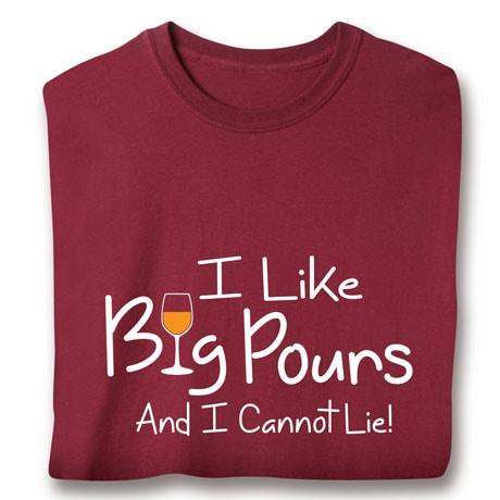 I Like Big Pours T-Shirt