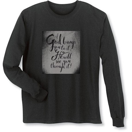 God Brings You to It Shirt