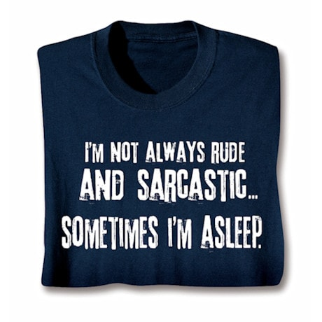 I'm Not Always Rude and Sarcastic Shirts