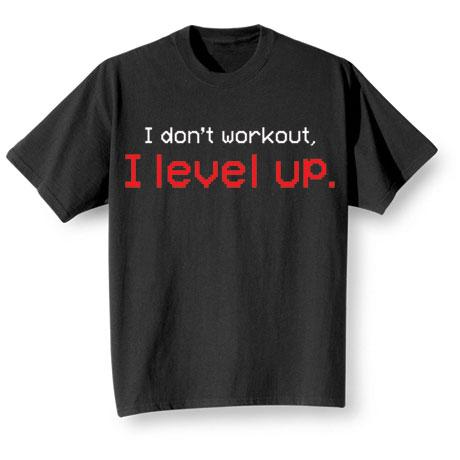 I Don't Workout I Level Up Shirts