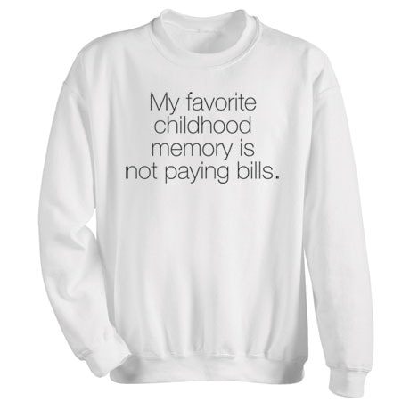 Favorite Childhood Memory Is Not Paying Bills Shirts