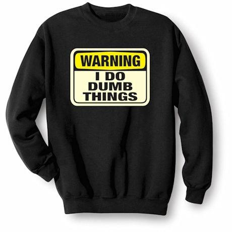 Warning I Do Dumb Things Shirts