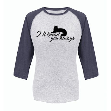 I'll Knead You Always Ladies Baseball Tee