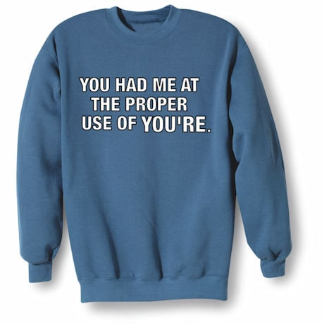 Had Me At The Proper Use Of You're Shirts