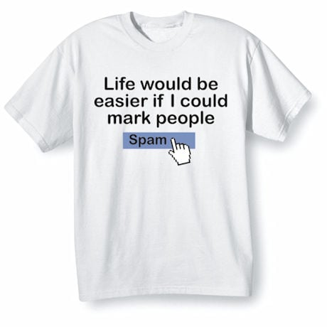 If I Could Mark People Spam Shirts