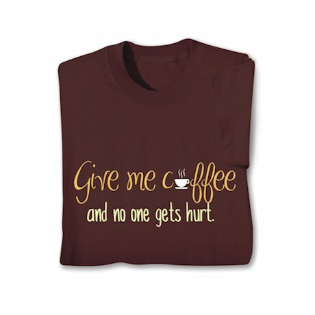 Give Me Coffee Shirts