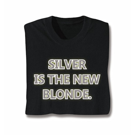 Silver Is The New Blonde Shirts