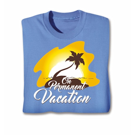 On Permanent Vacation Shirts