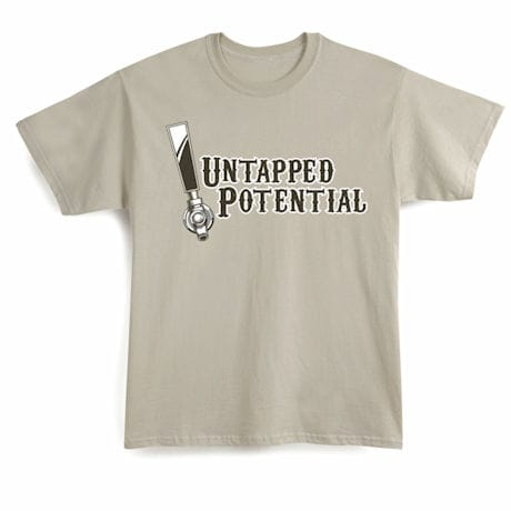 Untapped Potential Shirts