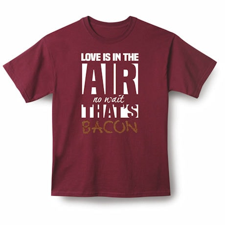 Love Is In The Air...It's Bacon Shirts