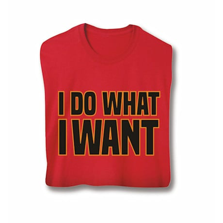 I Do What I Want Shirts