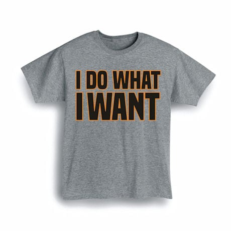 I Do What I Want Shirts