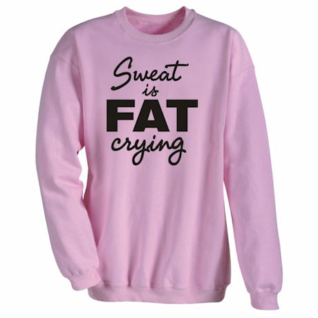 Sweat Is Fat Crying Shirts