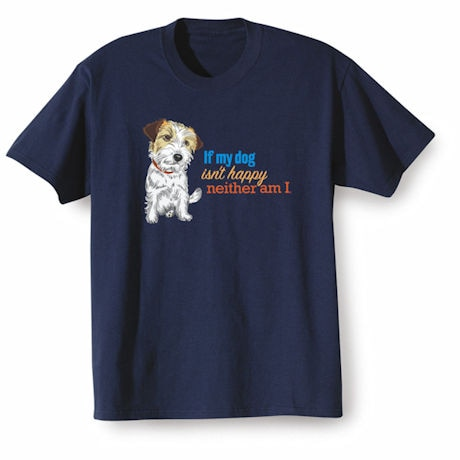 If My Dog Isn't Happy Shirts