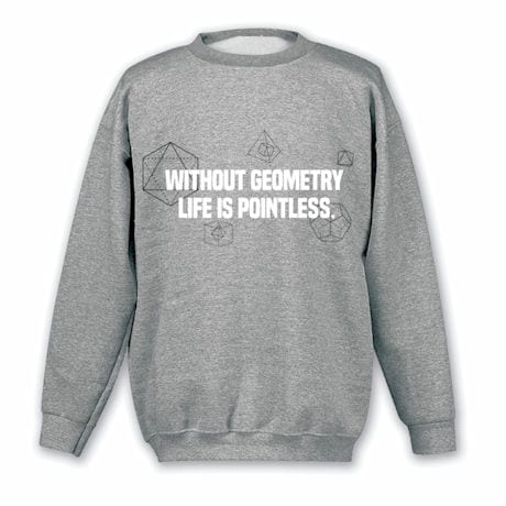 Without Geometry Life Is Pointless Shirts