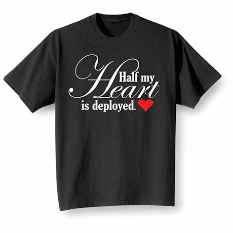 Half My Heart Is Deployed Shirts
