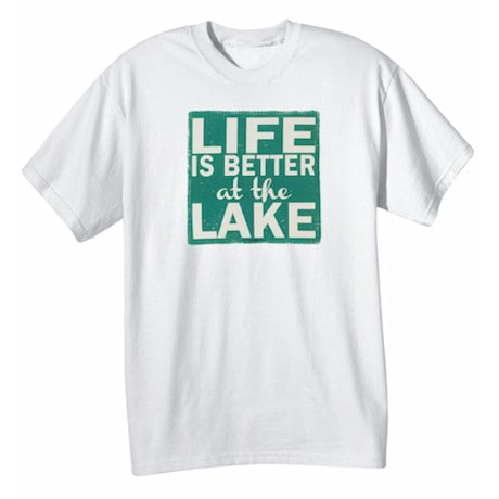Life Is Better At The Lake Shirts