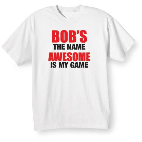 Bob's The Name Awesome Is My Game Shirts